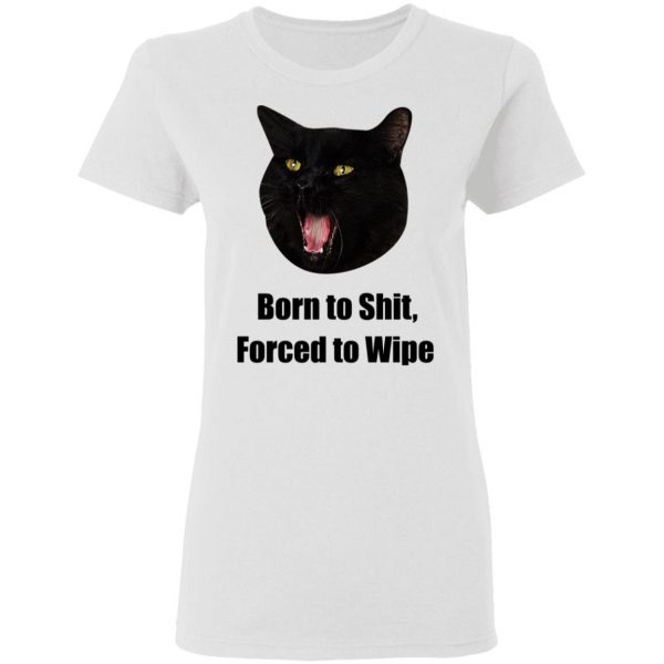 Born To Shit Forced To Wipe Killer Than Bitchin' Shirt, Hoodie, Tank Apparel 11