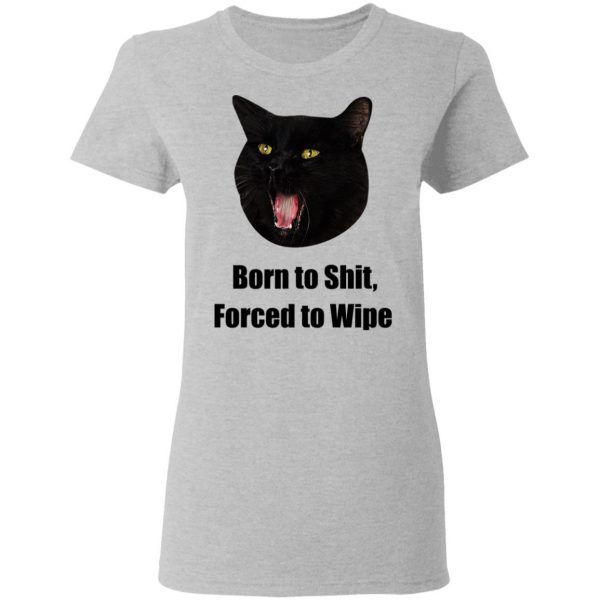 Born To Shit Forced To Wipe Killer Than Bitchin' Shirt, Hoodie, Tank Apparel 13