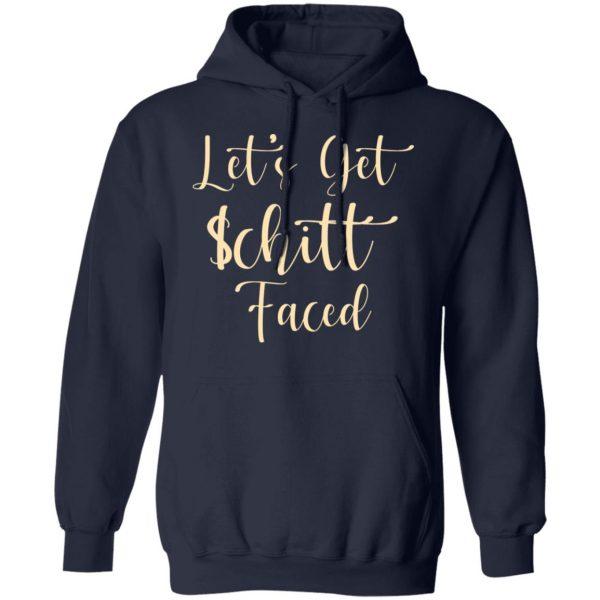 Let's Get Schitt Faced Shirt, Hoodie, Tank Apparel 12