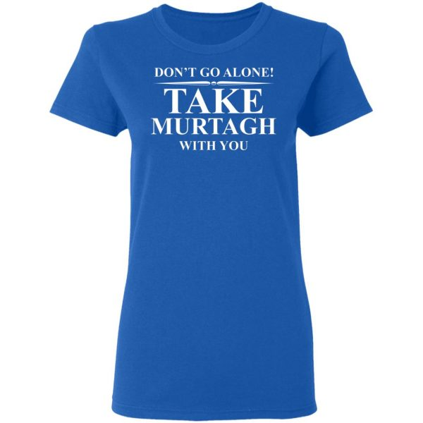 Don't Go Alone Take Murtagh With You Shirt, Hoodie, Tank Apparel 10