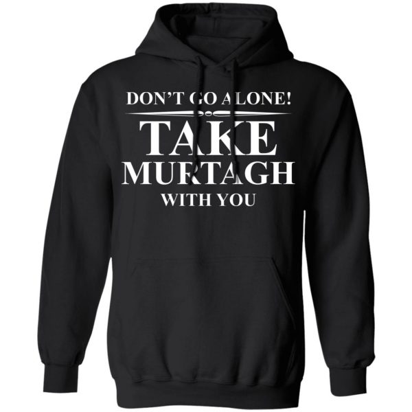 Don't Go Alone Take Murtagh With You Shirt, Hoodie, Tank Apparel 11