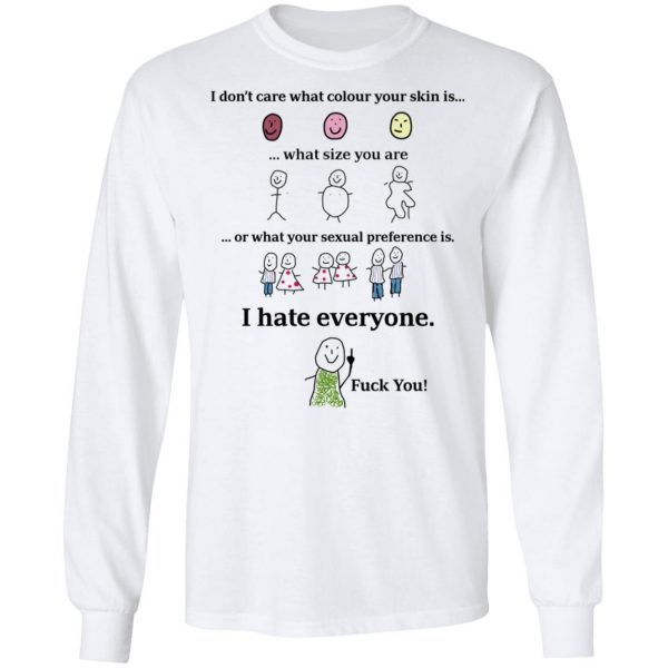 I Don't Care What Colour Your Skin Is I Hate Everyone Fuck You Shirt, Hoodie, Tank Apparel 10