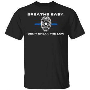Breathe Easy Don't Break The Law Shirt, Hoodie, Tank Apparel