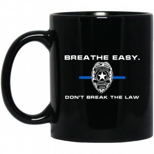 Breathe Easy Don't Break The Law Mug Coffee Mugs