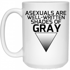 Asexuals Are Well Written Shades Of Gray Mug Coffee Mugs 2