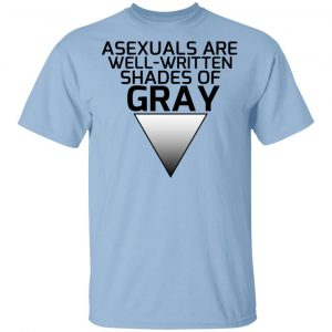 Asexuals Are Well Written Shades Of Gray Shirt, Hoodie, Tank Apparel