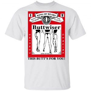 King Of Rears Buttwiser Lana Del Rey This Butt's For You Shirt, Hoodie, Tank Apparel