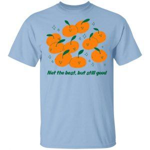 Not The Best But Still Good Shirt, Hoodie, Tank Apparel