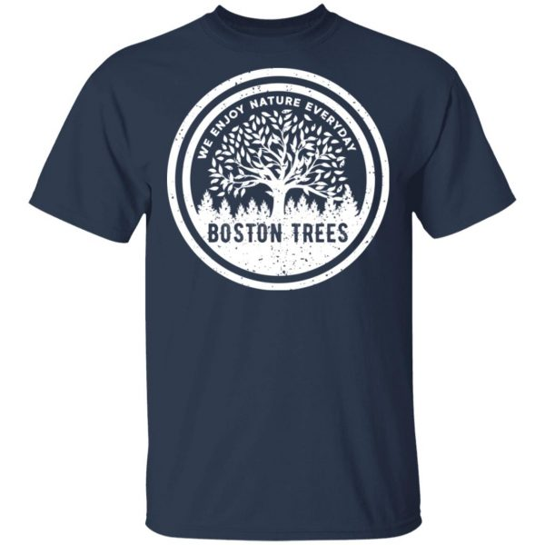 BostonTrees We Enjoy Nature Everyday Shirt, Hoodie, Tank Apparel 5