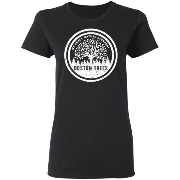 BostonTrees We Enjoy Nature Everyday Shirt, Hoodie, Tank Apparel 7