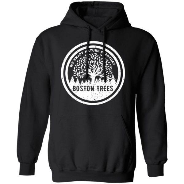 BostonTrees We Enjoy Nature Everyday Shirt, Hoodie, Tank Apparel 11
