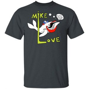 Mike Love Don't Go Near The Water The Beach Boys Shirt, Hoodie, Tank Apparel 2