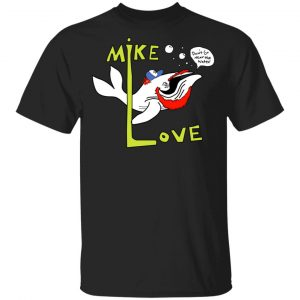 Mike Love Don't Go Near The Water The Beach Boys Shirt, Hoodie, Tank Apparel