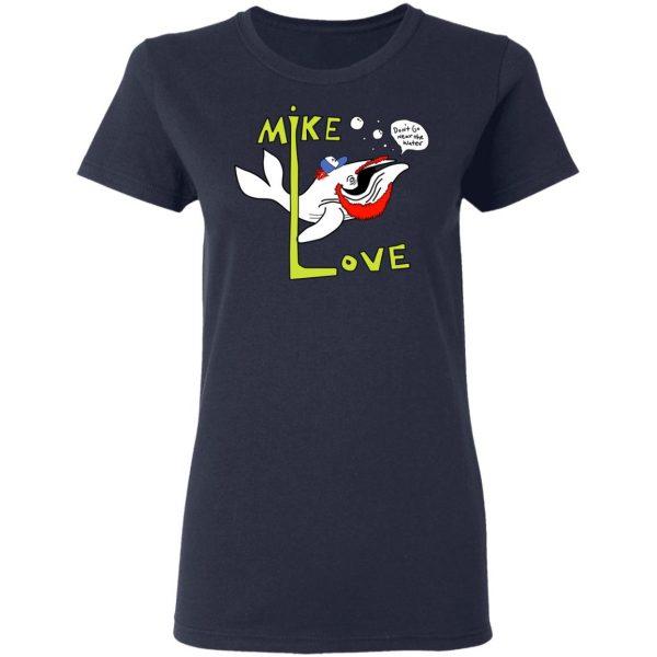 Mike Love Don't Go Near The Water The Beach Boys Shirt, Hoodie, Tank Apparel 9