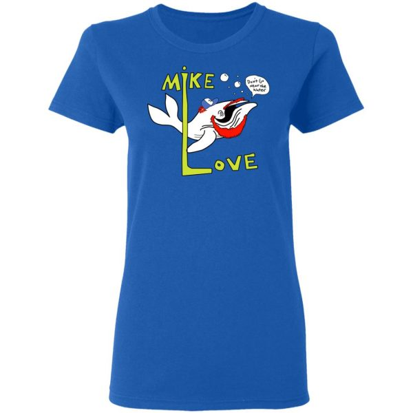 Mike Love Don't Go Near The Water The Beach Boys Shirt, Hoodie, Tank Apparel 10