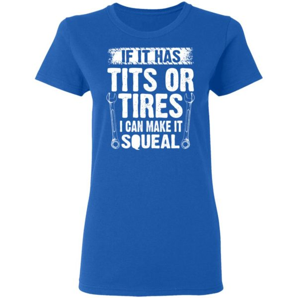 If It Has Tits Or Tires I Can Make It Squeal Mechanic Shirt, Hoodie, Tank Apparel 9