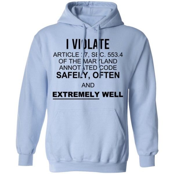 I Violate Article 27 Sec 553.4 Of The Maryland Annotated Code Safely Often And Extremely Well Shirt, Hoodie, Tank Apparel 14