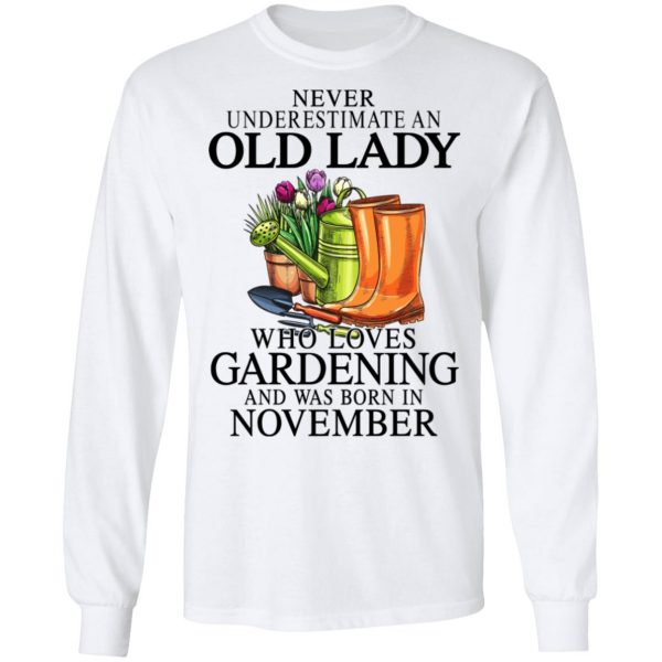 Never Underestimate An Old Lady Who Loves Gardening And Was Born In November Shirt, Hoodie, Tank Apparel 10