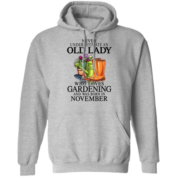 Never Underestimate An Old Lady Who Loves Gardening And Was Born In November Shirt, Hoodie, Tank Apparel 12