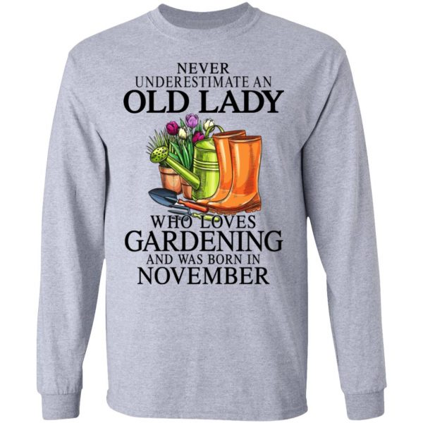 Never Underestimate An Old Lady Who Loves Gardening And Was Born In November Shirt, Hoodie, Tank Apparel 9