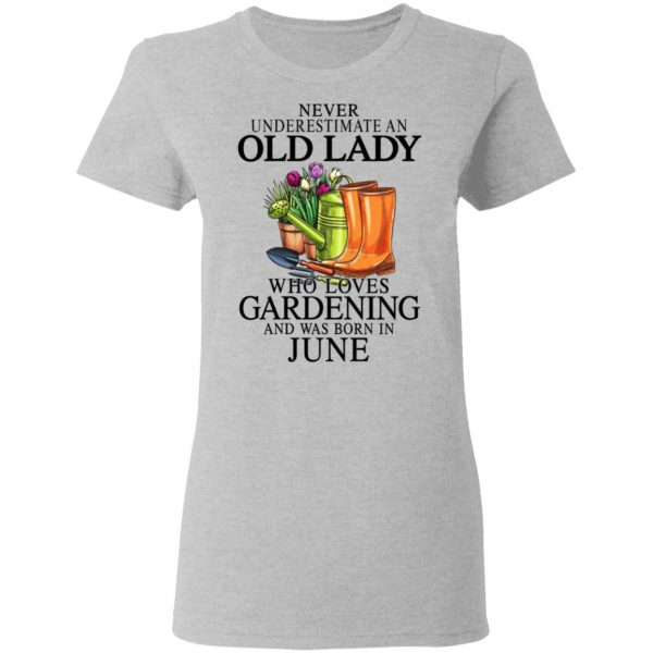 Never Underestimate An Old Lady Who Loves Gardening And Was Born In June Shirt, Hoodie, Tank Apparel 8