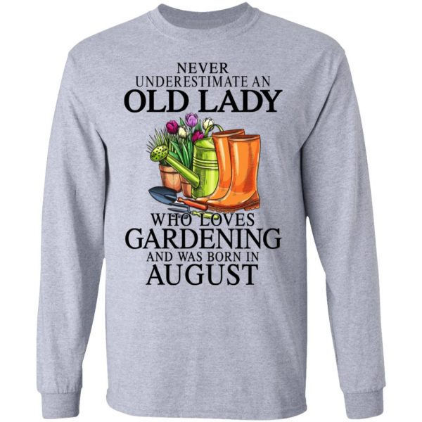 Never Underestimate An Old Lady Who Loves Gardening And Was Born In August Shirt, Hoodie, Tank Apparel 9