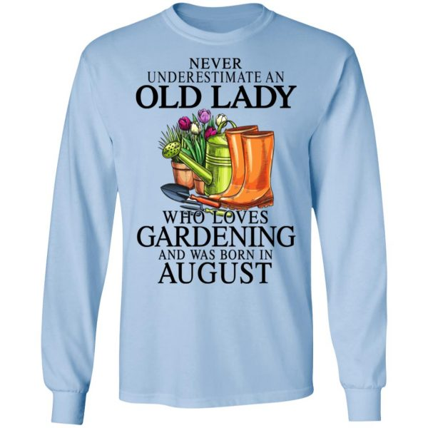 Never Underestimate An Old Lady Who Loves Gardening And Was Born In August Shirt, Hoodie, Tank Apparel 11