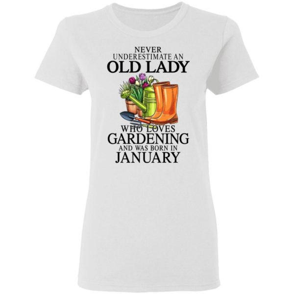 Never Underestimate An Old Lady Who Loves Gardening And Was Born In January Shirt, Hoodie, Tank Apparel 7