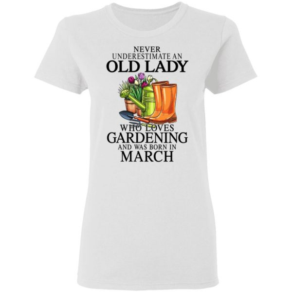 Never Underestimate An Old Lady Who Loves Gardening And Was Born In March Shirt, Hoodie, Tank Apparel 7
