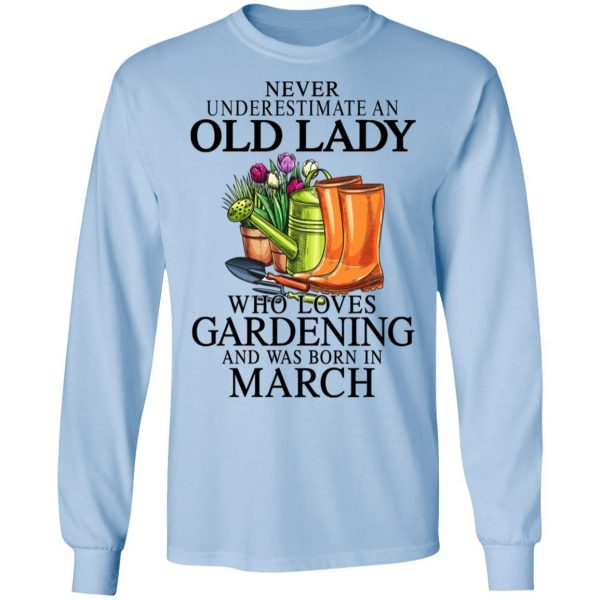 Never Underestimate An Old Lady Who Loves Gardening And Was Born In March Shirt, Hoodie, Tank Apparel 11