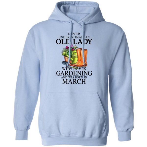 Never Underestimate An Old Lady Who Loves Gardening And Was Born In March Shirt, Hoodie, Tank Apparel 14
