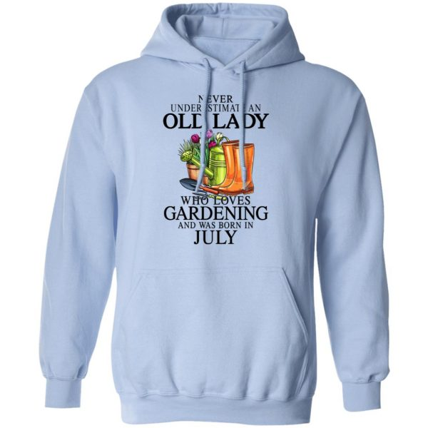 Never Underestimate An Old Lady Who Loves Gardening And Was Born In July Shirt, Hoodie, Tank Apparel 14