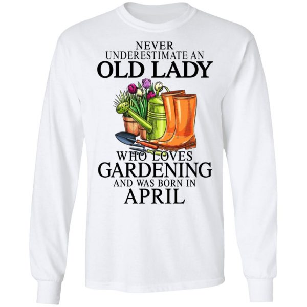 Never Underestimate An Old Lady Who Loves Gardening And Was Born In April Shirt, Hoodie, Tank Apparel 10