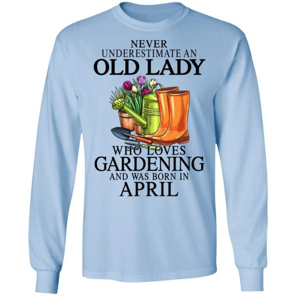 Never Underestimate An Old Lady Who Loves Gardening And Was Born In April Shirt, Hoodie, Tank Apparel 11