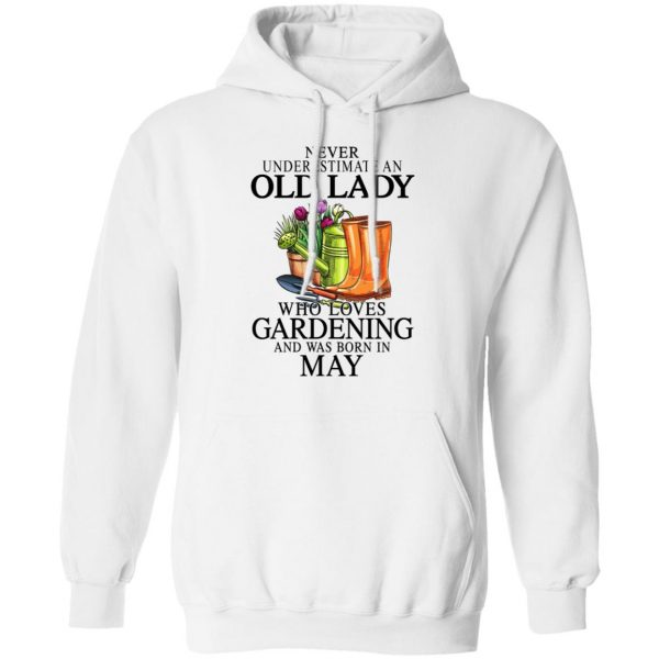 Never Underestimate An Old Lady Who Loves Gardening And Was Born In May Shirt, Hoodie, Tank Apparel 13