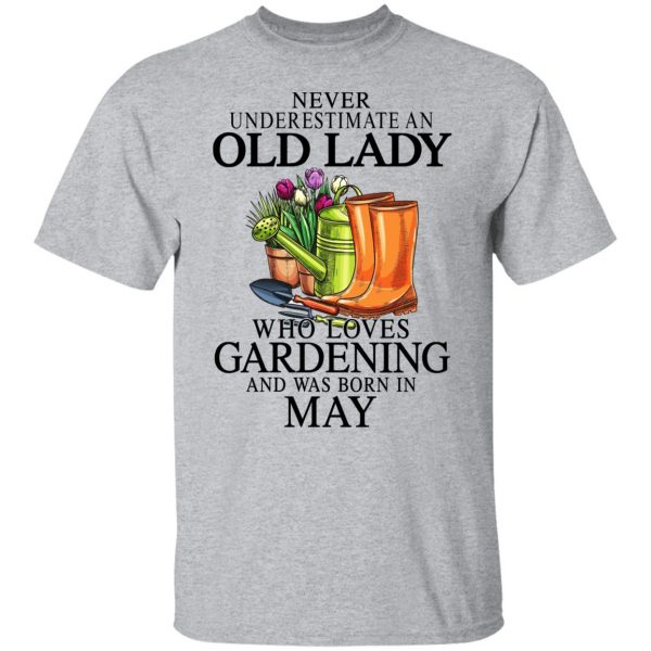 Never Underestimate An Old Lady Who Loves Gardening And Was Born In May Shirt, Hoodie, Tank Apparel 5
