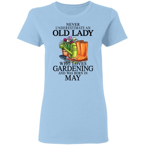 Never Underestimate An Old Lady Who Loves Gardening And Was Born In May Shirt, Hoodie, Tank Apparel 6