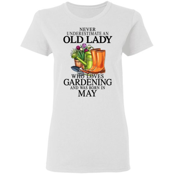 Never Underestimate An Old Lady Who Loves Gardening And Was Born In May Shirt, Hoodie, Tank Apparel 7