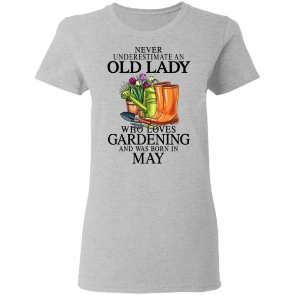 Never Underestimate An Old Lady Who Loves Gardening And Was Born In May Shirt, Hoodie, Tank Apparel 8