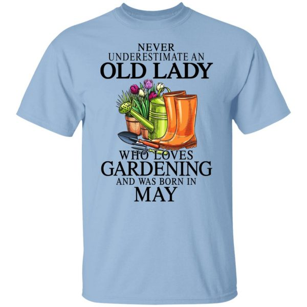 Never Underestimate An Old Lady Who Loves Gardening And Was Born In May Shirt, Hoodie, Tank Apparel 3
