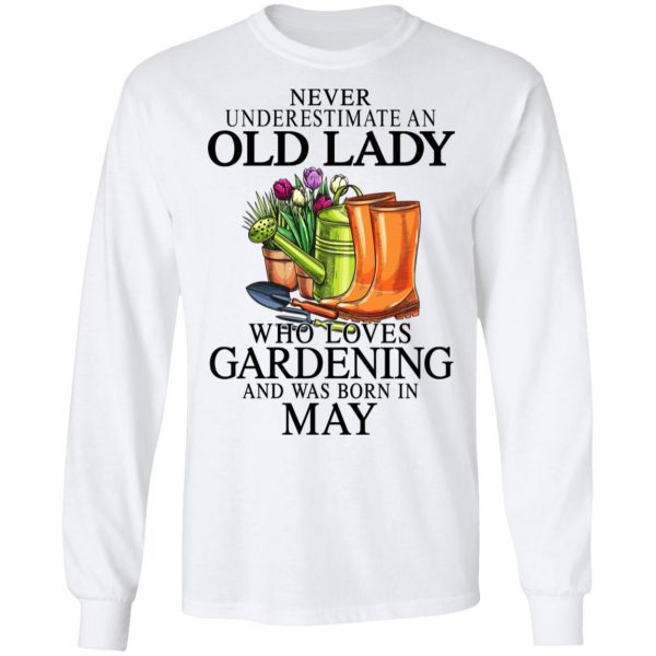 Never Underestimate An Old Lady Who Loves Gardening And Was Born In May Shirt, Hoodie, Tank Apparel 10