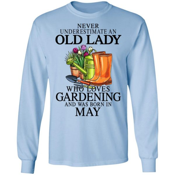 Never Underestimate An Old Lady Who Loves Gardening And Was Born In May Shirt, Hoodie, Tank Apparel 11