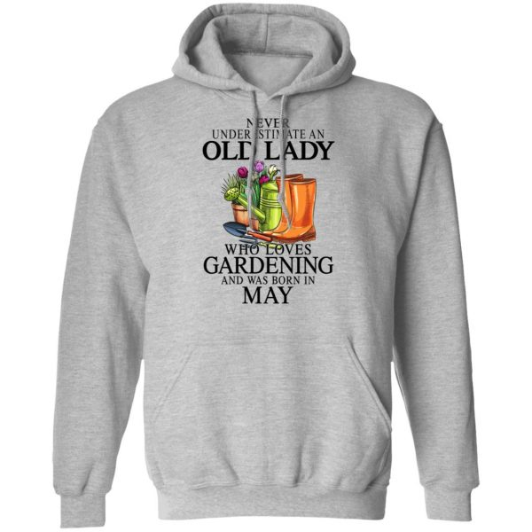 Never Underestimate An Old Lady Who Loves Gardening And Was Born In May Shirt, Hoodie, Tank Apparel 12