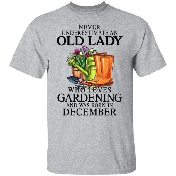 Never Underestimate An Old Lady Who Loves Gardening And Was Born In December Shirt, Hoodie, Tank Apparel 5