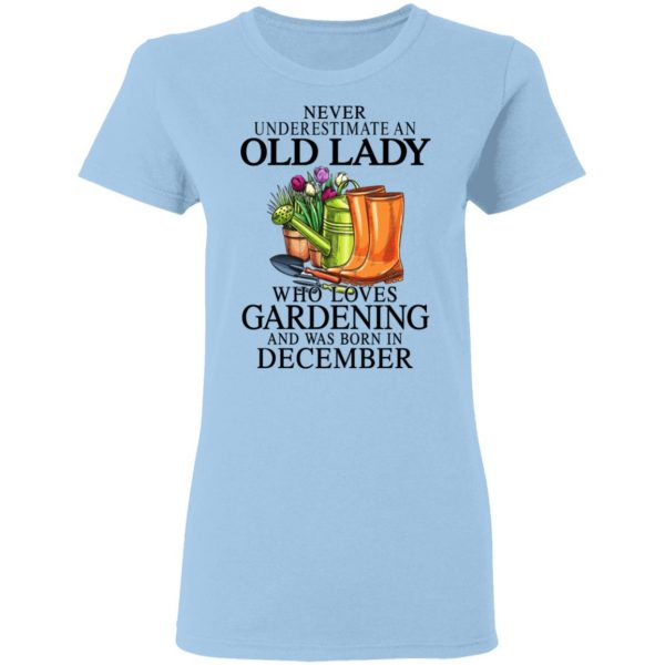 Never Underestimate An Old Lady Who Loves Gardening And Was Born In December Shirt, Hoodie, Tank Apparel 6