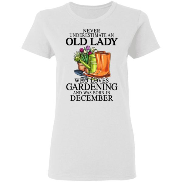 Never Underestimate An Old Lady Who Loves Gardening And Was Born In December Shirt, Hoodie, Tank Apparel 7