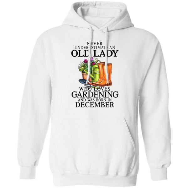 Never Underestimate An Old Lady Who Loves Gardening And Was Born In December Shirt, Hoodie, Tank Apparel 13
