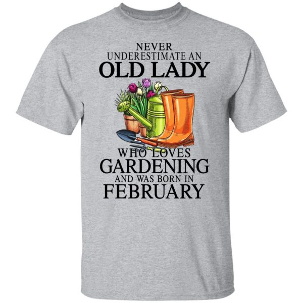 Never Underestimate An Old Lady Who Loves Gardening And Was Born In February Shirt, Hoodie, Tank Apparel 5