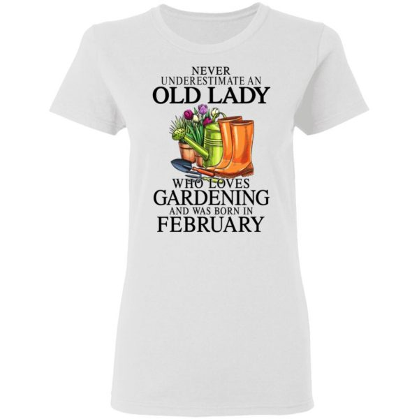 Never Underestimate An Old Lady Who Loves Gardening And Was Born In February Shirt, Hoodie, Tank Apparel 7