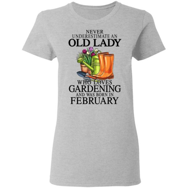 Never Underestimate An Old Lady Who Loves Gardening And Was Born In February Shirt, Hoodie, Tank Apparel 8
